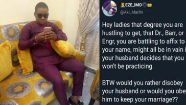 Nigerian Man Says A Woman's Degrees Are Useless When Married 12